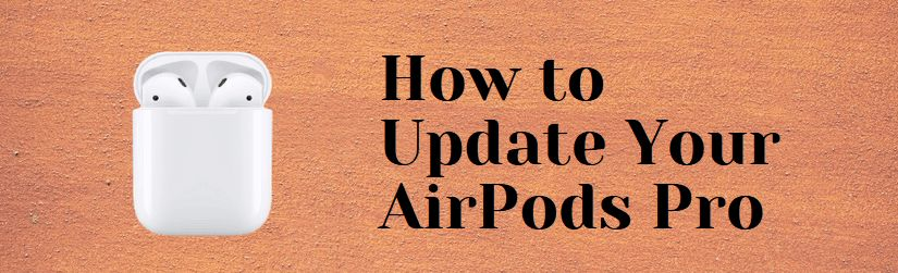 How to Get the Latest AirPods Pro Firmware Update